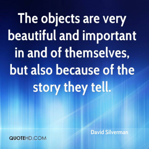 The objects are very beautiful and important in and of themselves, but ...