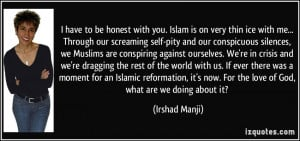 Islam is on very thin ice with me... Through our screaming self-pity ...