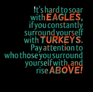 Quotes Picture: it's hard to soar with eagles, if you constantly ...