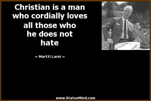 ... all those who he does not hate - Martti Larni Quotes - StatusMind.com