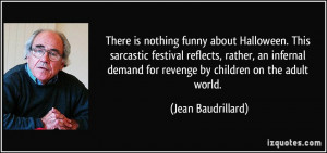 funny about Halloween. This sarcastic festival reflects, rather ...