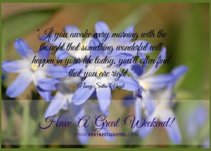 ... wonderful will happen in your life today – Have A Great Weekend