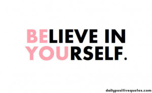 Believe in yourself. Be you.