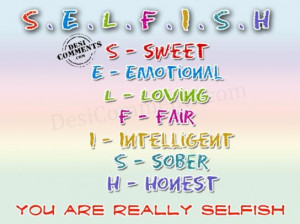 You are really selfish