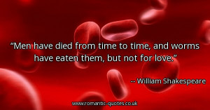 men-have-died-from-time-to-time-and-worms-have-eaten-them-but-not-for ...