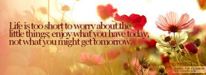 enjoy what you have today, not what you might get tomorrow Life Quotes ...