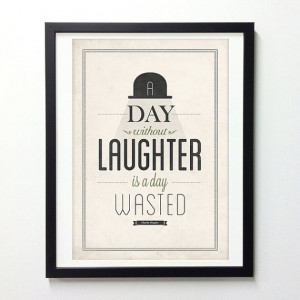 Charlie Chaplin Quote Poster - A day without laughter is a day wasted ...