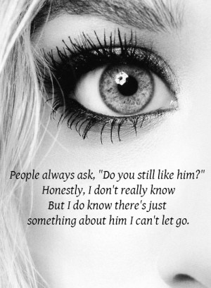 """People always ask, """"Do you still like him?"""" Honestly, I don't ..."""