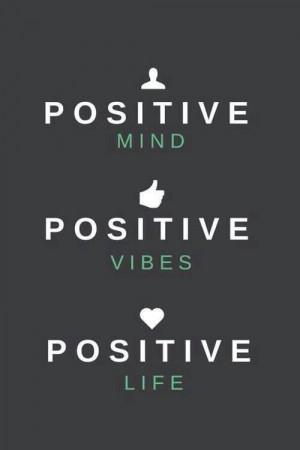 Positive mind. Positive vibes. Positive life .