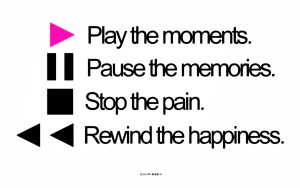 "Music Quote 2: ""Play the moments. Pause the memories. Stop the pain ..."