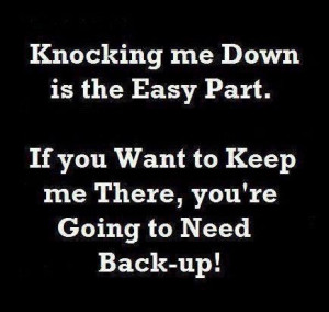 ... if you want to keep me there youre going to need back up love quote