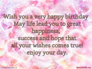 May life lead you to great happiness, success and hope...