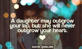 Daughter May Outgrow Your Lap, But She Will Never Outgrow Your Heart