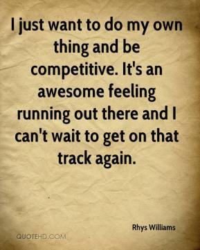 Rhys Williams - I just want to do my own thing and be competitive. It ...