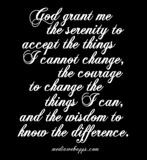 ... me the serenity to accept the things I cannot change - Life Quote