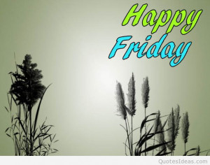 Happy friday quotes sayings and images Special for you all out there