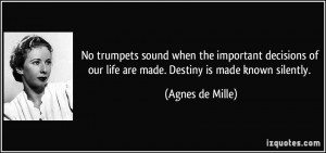 No trumpets sound when the important decisions of our life are made ...