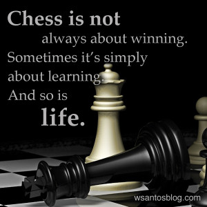 Chess is not always about winning.