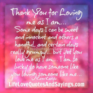 thank you for loving me as i am some days i can be sweet and innocent ...