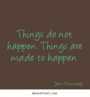 Make poster quote about motivational - Things do not happen. things ...
