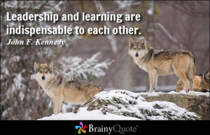 ... and learning are indispensable to each other. - John F. Kennedy