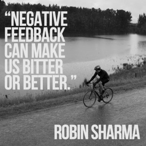 "Negative feedback can make us bitter or better."" – Robin Sharma"