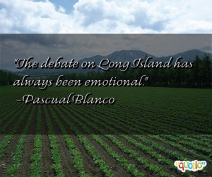 The debate on Long Island has always been emotional .