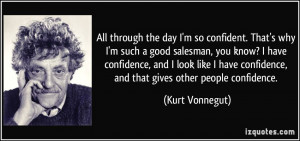through the day I'm so confident. That's why I'm such a good salesman ...