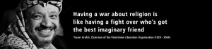 Having a war about religion is like having a fight over who's got the ...