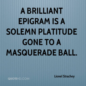 brilliant epigram is a solemn platitude gone to a masquerade ball.