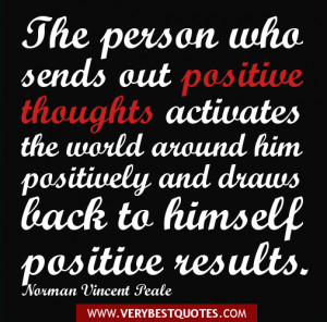 ... Positive quotes picture - The person who sends out positive thoughts