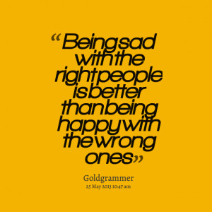Quotes Picture: being sad with the right people is better than being ...