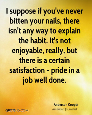 ... , but there is a certain satisfaction - pride in a job well done