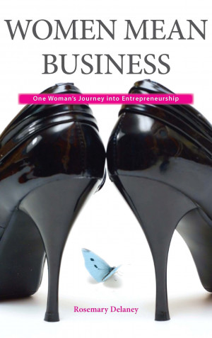 Women Mean Business: One Woman's Journey into Entrepreneurship