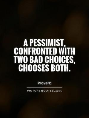 Pessimistic Quotes Choice Quotes Proverb Quotes