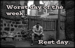 Worst day of the week… REST DAY! :-/