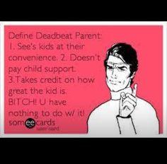 Deadbeat parent!