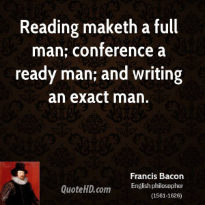 Reading maketh a full man; conference a ready man; and writing an ...