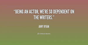 """Being an actor, we're so dependent on the writers."""""""