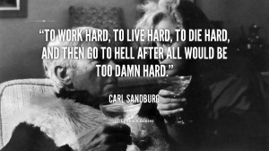 quote-Carl-Sandburg-to-work-hard-to-live-hard-to-45994_1.png