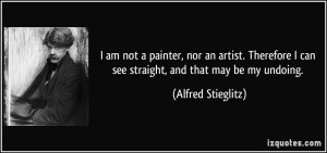 quote-i-am-not-a-painter-nor-an-artist-therefore-i-can-see-straight ...