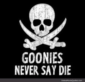 Popular phrase from the famous 1985 movie The Goonies.