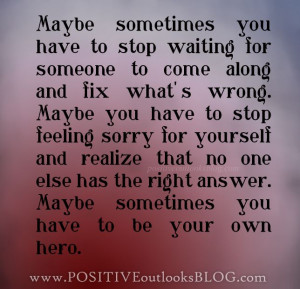 ... stop feeling sorry for yourself and realize that no one else has the