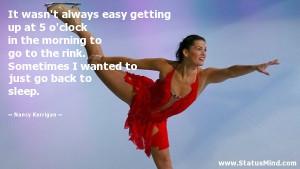 ... to just go back to sleep. - Nancy Kerrigan Quotes - StatusMind.com