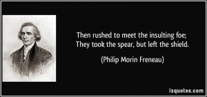 ... foe; They took the spear, but left the shield. - Philip Morin Freneau