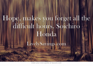 forget all the difficult hours.
