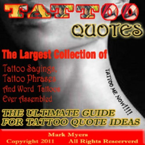 ... Quotes, Tattoo Sayings, Tattoo Phrases and Word Tattoos Ever Assembled