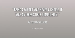 quote-Walter-Jon-Williams-being-a-writer-was-never-a-choice-215202.png