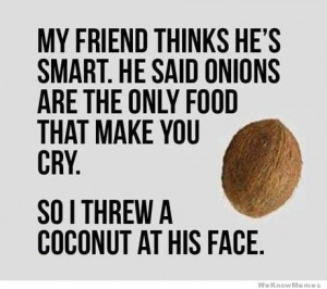 My friend thinks he's smart. He said onions are the only food that ...