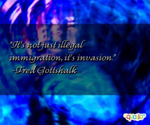 It's not just illegal immigration , it's invasion .
